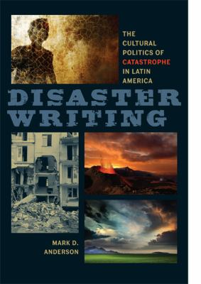 Disaster Writing: The Cultural Politics of Catastrophe in Latin America 9780813931975