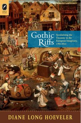Gothic Riffs: Secularizing the Uncanny in the European Imaginary, 1780-1820 9780814211311