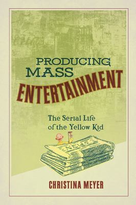 Producing Mass Entertainment: The Serial Life of the Yellow Kid (Studies in Comics and Cartoons)