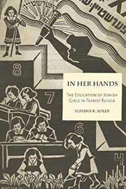 In Her Hands: The Education of Jewish Girls in Tsarist Russia 9780814334928