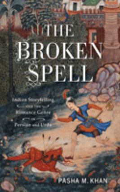 Broken Spell: Indian Storytelling and the Romance Genre in Persian and Urdu (Series in Fairy-Tale Studies)