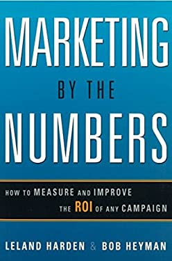 Marketing by the Numbers: How to Measure and Improve the Roi of Any Campaign 9780814416204