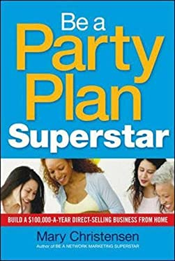 Be a Party Plan Superstar: Build a $100,000-A-Year Direct Selling Business from Home 9780814416518