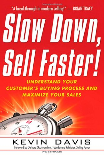 Slow Down, Sell Faster!: Understand Your Customer's Buying Process and Maximize Your Sales 9780814416853