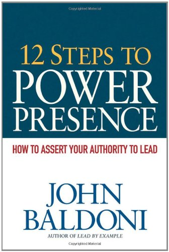 12 Steps to Power Presence: How to Exert Your Authority to Lead 9780814416914