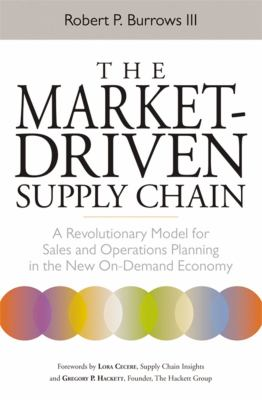 The Market-Driven Supply Chain: A Revolutionary Model for Sales and Operations Planning in the New On-Demand Economy 9780814431634