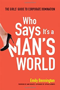 Who Says It's a Man's World: The Girls' Guide to Corporate Domination 9780814431870