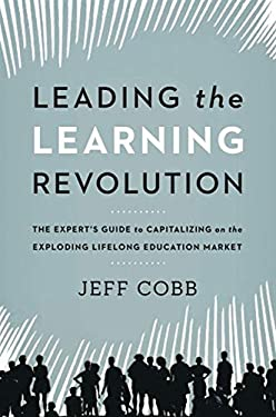 Leading the Learning Revolution: The Expert's Guide to Capitalizing on the Exploding Lifelong Education Market 9780814432259