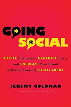 Going Social: Excite Customers, Generate Buzz, and Energize Your Brand with the Power of Social Media 9780814432556