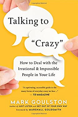 Talking to 'Crazy': How to Deal with the Irrational and Impossible People in Your Life as book, audiobook or ebook.