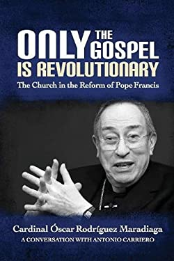 Only the Gospel is Revolutionary: The Church in the Reform of Pope Francis