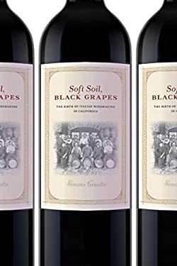 Soft Soil, Black Grapes: The Birth of Italian Winemaking in California 9780814717387