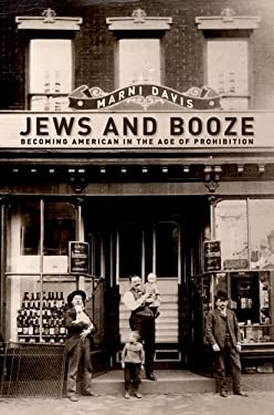 Jews and Booze: Becoming American in the Age of Prohibition 9780814720288