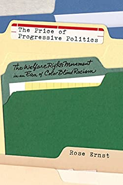 The Price of Progressive Politics: The Welfare Rights Movement in an Era of Colorblind Racism 9780814722480