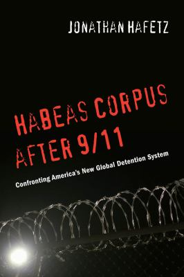 Habeas Corpus After 9/11: Confronting America S New Global Detention System 9780814724408