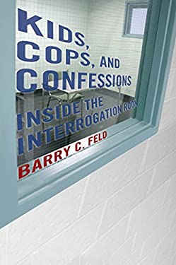Kids, Cops, and Confessions: Inside the Interrogation Room 9780814727775