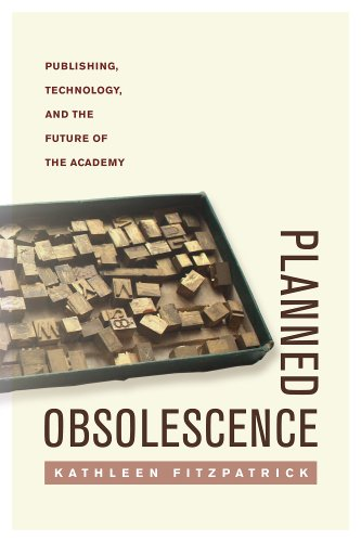 Planned Obsolescence: Publishing, Technology, and the Future of the Academy 9780814727874