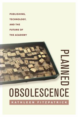 Planned Obsolescence: Publishing, Technology, and the Future of the Academy 9780814727881