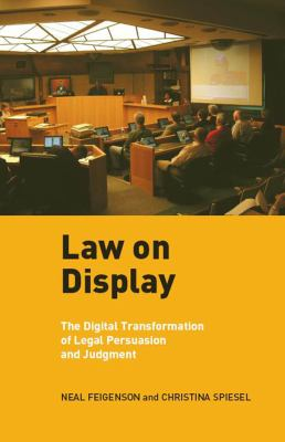 Law on Display: The Digital Transformation of Legal Persuasion and Judgment 9780814728451