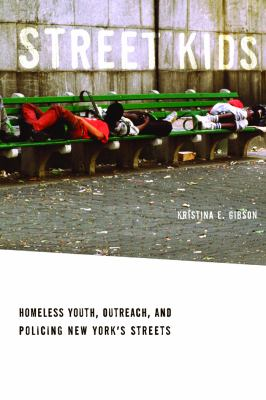 Street Kids: Homeless Youth, Outreach, and Policing New York's Streets 9780814732281