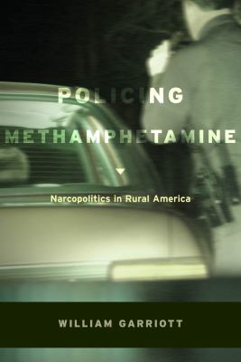 Policing Methamphetamine: Narcopolitics in Rural America 9780814732403