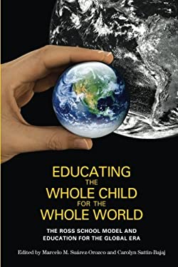 Educating the Whole Child for the Whole World: The Ross School Model and Education for the Global Era 9780814738139