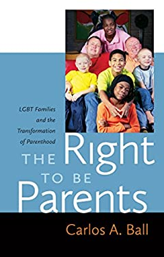The Right to Be Parents: LGBT Families and the Transformation of Parenthood 9780814739303