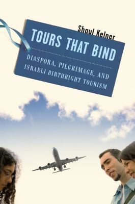 Tours That Bind: Diaspora, Pilgrimage, and Israeli Birthright Tourism 9780814748176