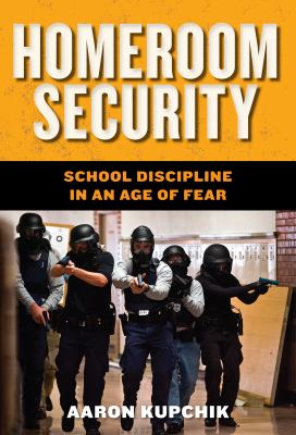 Homeroom Security: School Discipline in an Age of Fear 9780814748213