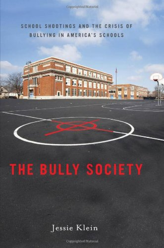 The Bully Society: School Shootings and the Crisis of Bullying in America S Schools 9780814748886