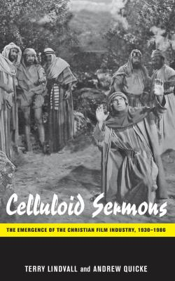 Celluloid Sermons: The Emergence of the Christian Film Industry, 1930-1986 9780814753248