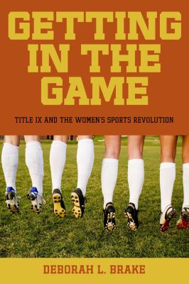 Getting in the Game: Title IX and the Women's Sports Revolution 9780814760390