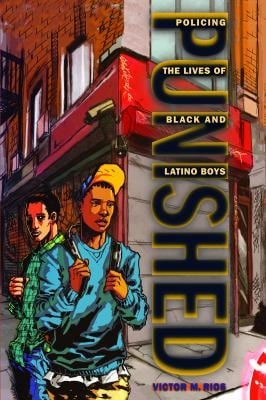 Punished: Policing the Lives of Black and Latino Boys 9780814776384