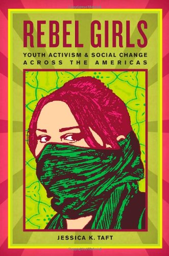 Rebel Girls: Youth Activism and Social Change Across the Americas 9780814783245