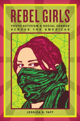 Rebel Girls: Youth Activism and Social Change Across the Americas 9780814783252