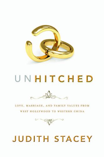 Unhitched: Love, Marriage, and Family Values from West Hollywood to Western China 9780814783825