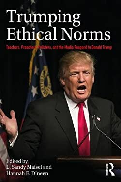 Trumping Ethical Norms: Teachers, Preachers, Pollsters, and the Media Respond to Donald Trump