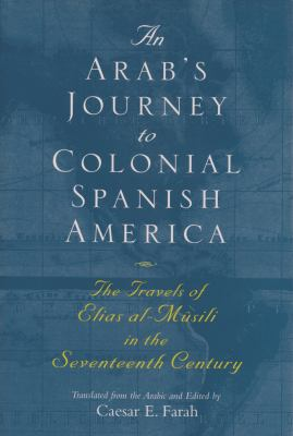 An Arab's Journey to Colonial Spanish America: The Travels of Elias Al-Musili in the Seventeenth Century[1st Time Paper] 9780815632665