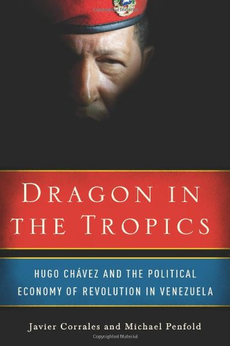 Dragon in the Tropics: Hugo Chavez and the Political Economy of Revolution in Venezuela 9780815704973