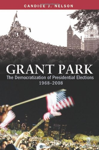 Grant Park: The Democratization of Presidential Elections, 1968-2008 9780815721840