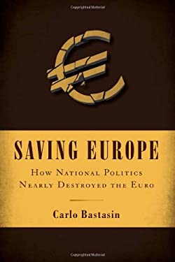 Saving Europe: How National Politics Nearly Destroyed the Euro 9780815721963