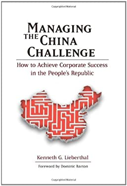 Managing the China Challenge: How to Achieve Corporate Success in the People's Republic 9780815722045