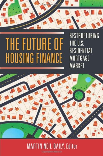 The Future of Housing Finance: Restructuring the U.S. Residential Mortgage Market 9780815722083