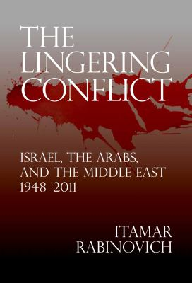 The Lingering Conflict: Israel, the Arabs, and the Middle East, 1948-2011 9780815722281