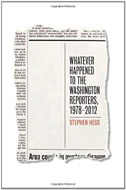 Whatever Happened to the Washington Reporters, 1978?2012 9780815723868