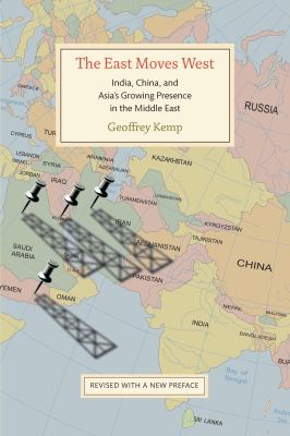The East Moves West: India, China, and Asia's Growing Presence in the Middle East 9780815724070