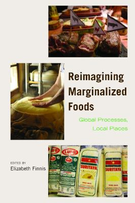 Reimagining Marginalized Foods: Global Processes, Local Places 9780816502363