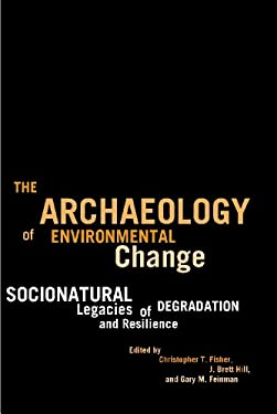The Archaeology of Environmental Change: Socionatural Legacies of Degradation and Resilience 9780816514847