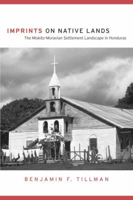 Imprints on Native Lands: The Miskito-Moravian Settlement Landscape in Honduras