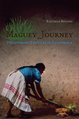 Maguey Journey: Discovering Textiles in Guatemala 9780816526987